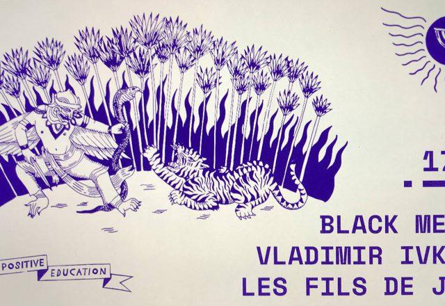 [Soirée] Positive Education w/Vladimir Ivkovic, Black Merlin