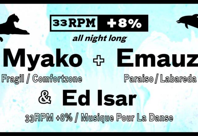 [Soirée] 33RPM+8% party #42 w/Myako, Emauz et Ed Isar